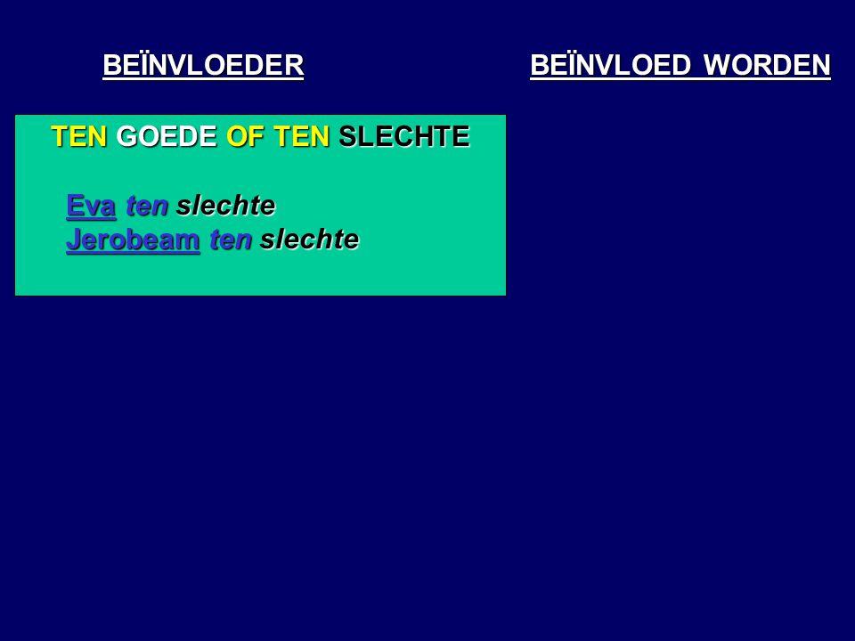 BEÏNVLOEDER BEÏNVLOED WORDEN TEN GOEDE OF TEN SLECHTE Eva ten slechte Jerobeam ten slechte