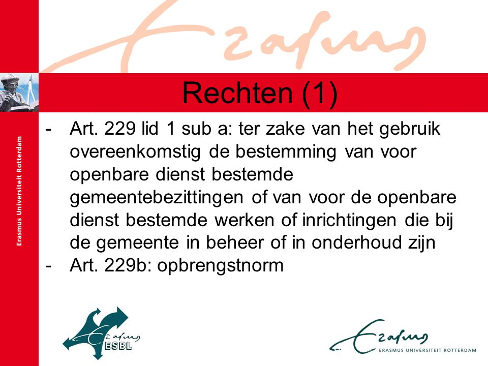 Rechten (1) -Art. 229 lid 1 sub a: ter zake van het gebruik overeenkomstig de bestemming van voor openbare dienst bestemde gemeentebezittingen of van
