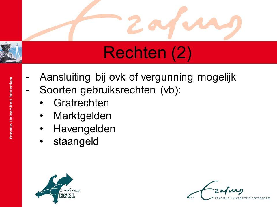 Rechten (2) -Aansluiting bij ovk of vergunning mogelijk -Soorten gebruiksrechten (vb): Grafrechten Marktgelden Havengelden staangeld