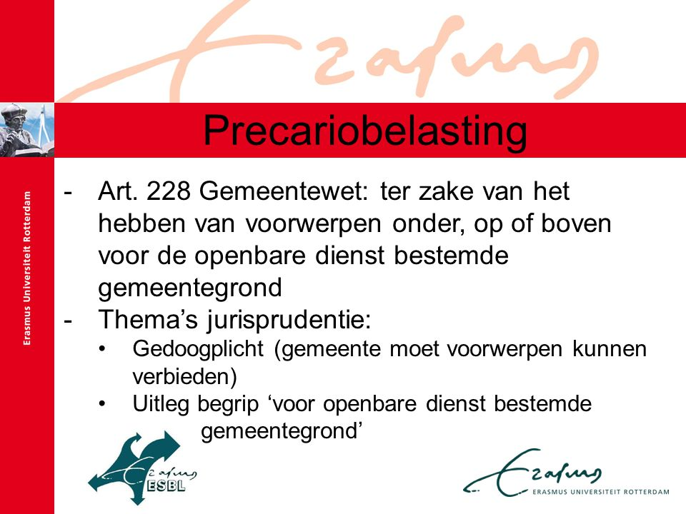 Precariobelasting -Art. 228 Gemeentewet: ter zake van het hebben van voorwerpen onder, op of boven voor de openbare dienst bestemde gemeentegrond -The