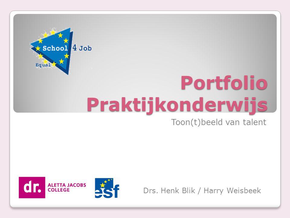 Portfolio Praktijkonderwijs Toon(t)beeld van talent Drs. Henk Blik / Harry Weisbeek
