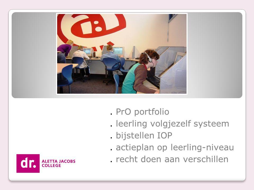 . PrO portfolio. leerling volgjezelf systeem. bijstellen IOP. actieplan op leerling-niveau. recht doen aan verschillen