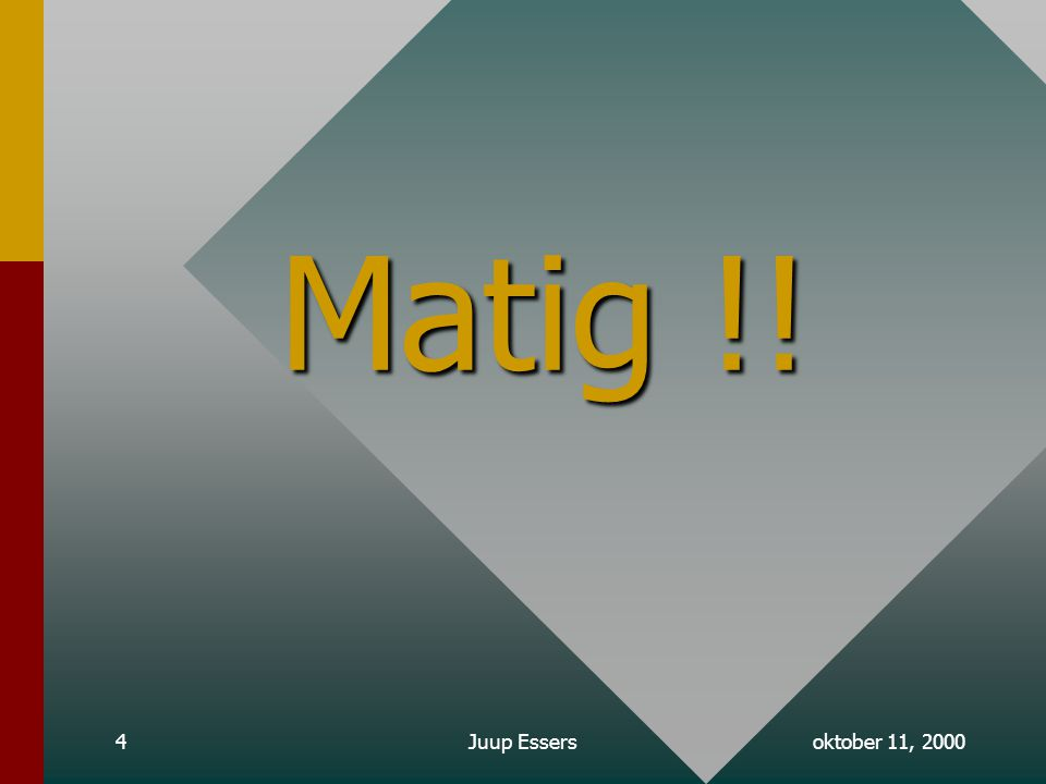 oktober 11, 2000Juup Essers4 Matig !!