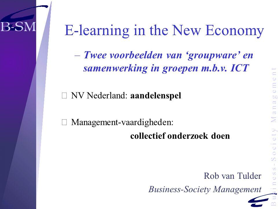B u s i n e s s - S o c i e t y M a n a g e m e n t E-learning in the New Economy –Twee voorbeelden van 'groupware' en samenwerking in groepen m.b.v.