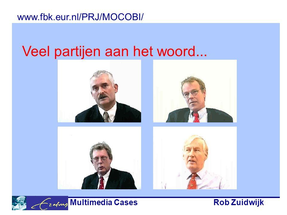 Multimedia CasesRob Zuidwijk Veel partijen aan het woord... www.fbk.eur.nl/PRJ/MOCOBI/