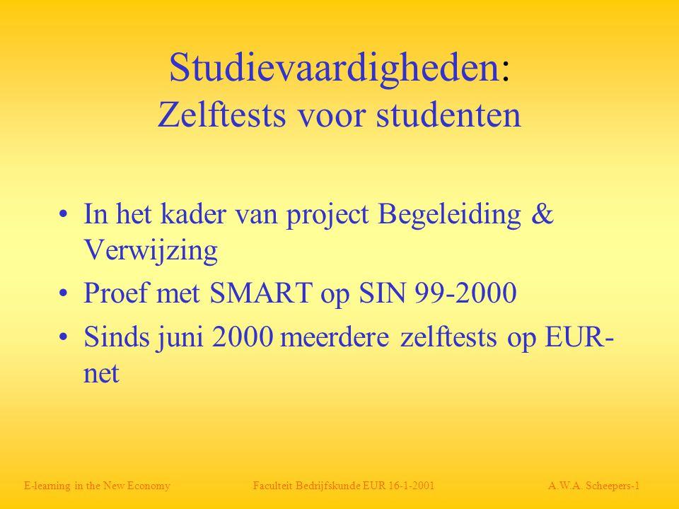 Studievaardigheden: Zelftests voor studenten In het kader van project Begeleiding & Verwijzing Proef met SMART op SIN 99-2000 Sinds juni 2000 meerdere zelftests op EUR- net E-learning in the New Economy Faculteit Bedrijfskunde EUR 16-1-2001 A.W.A.
