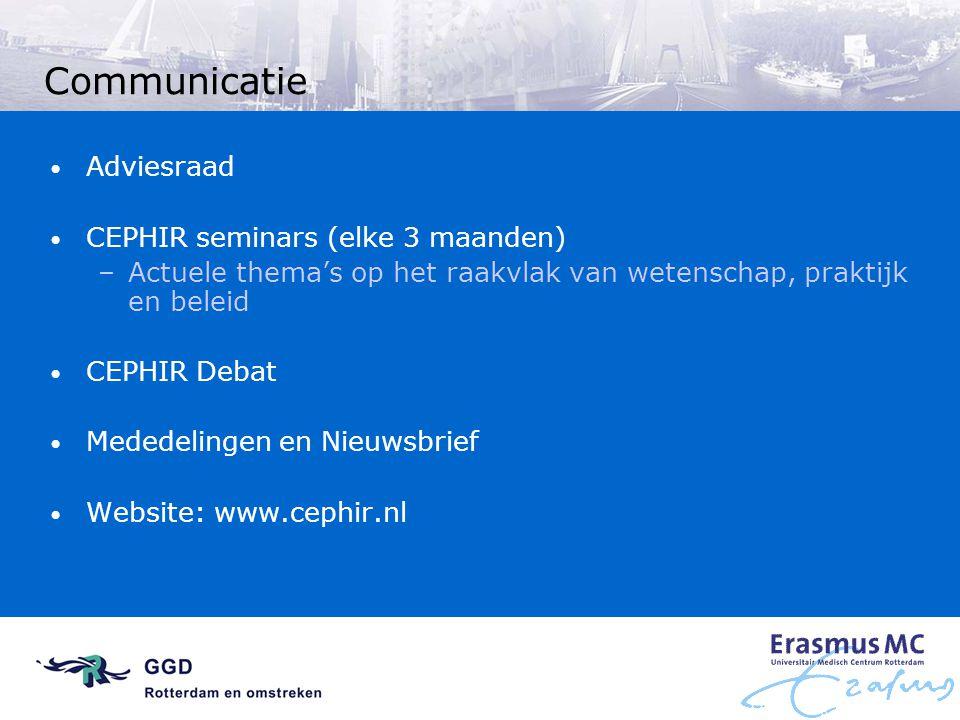 Communicatie Adviesraad CEPHIR seminars (elke 3 maanden) –Actuele thema's op het raakvlak van wetenschap, praktijk en beleid CEPHIR Debat Mededelingen en Nieuwsbrief Website: www.cephir.nl