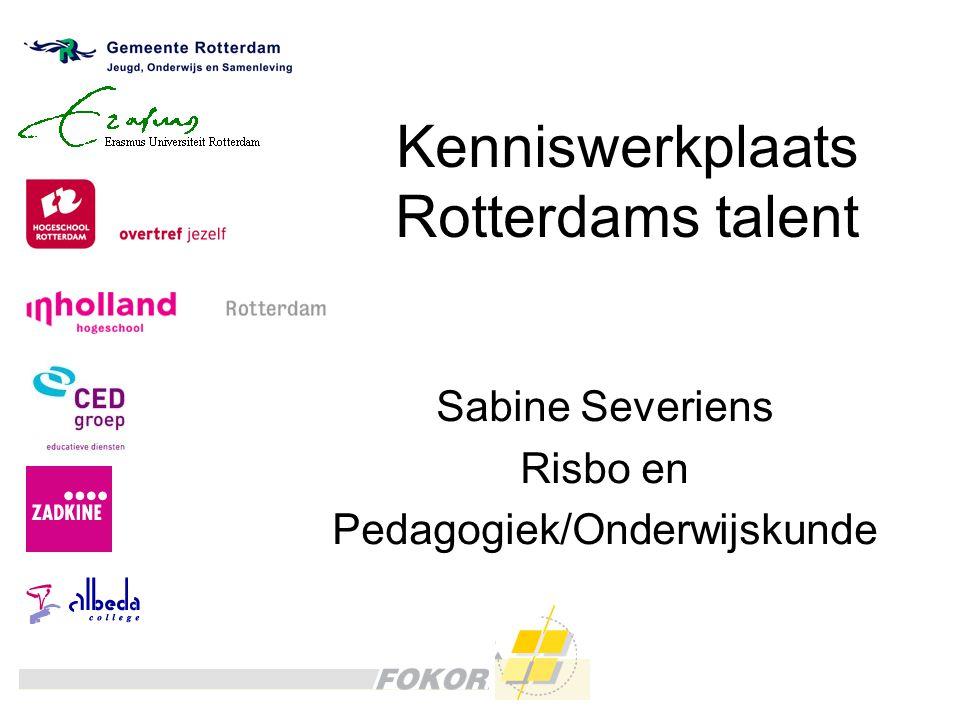 Kenniswerkplaats Rotterdams talent Sabine Severiens Risbo en Pedagogiek/Onderwijskunde