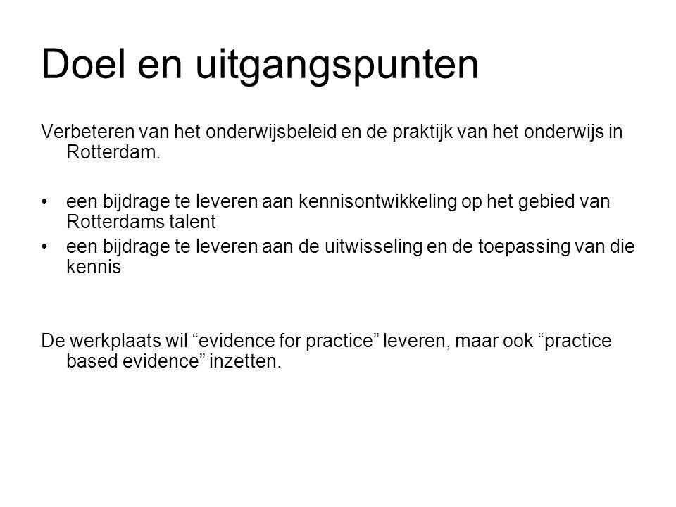 Doel en uitgangspunten Verbeteren van het onderwijsbeleid en de praktijk van het onderwijs in Rotterdam. een bijdrage te leveren aan kennisontwikkelin