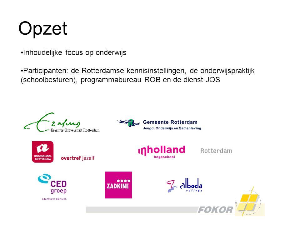 Opzet Inhoudelijke focus op onderwijs Participanten: de Rotterdamse kennisinstellingen, de onderwijspraktijk (schoolbesturen), programmabureau ROB en