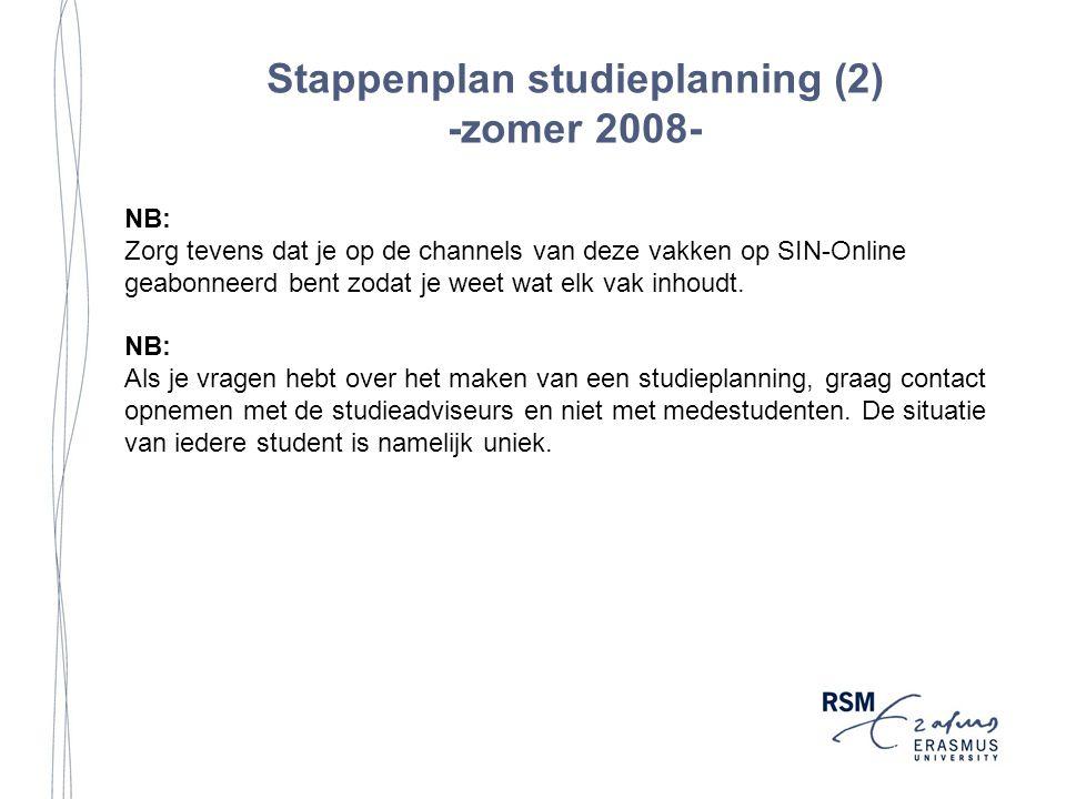 Stappenplan studieplanning (2) -zomer 2008- NB: Zorg tevens dat je op de channels van deze vakken op SIN-Online geabonneerd bent zodat je weet wat elk vak inhoudt.