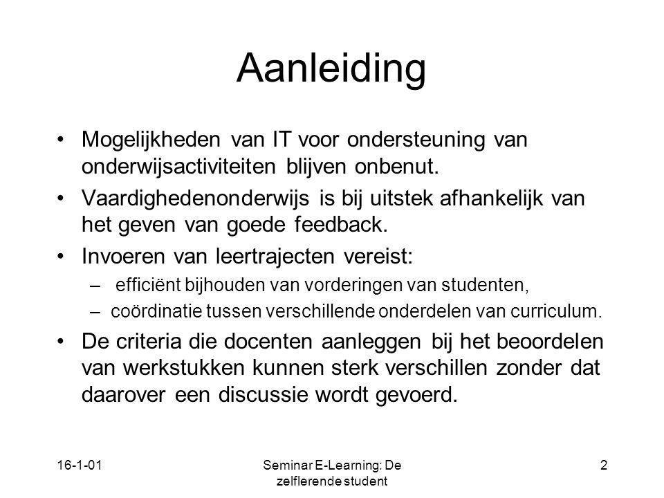 16-1-01Seminar E-Learning: De zelflerende student 2 Aanleiding Mogelijkheden van IT voor ondersteuning van onderwijsactiviteiten blijven onbenut. Vaar