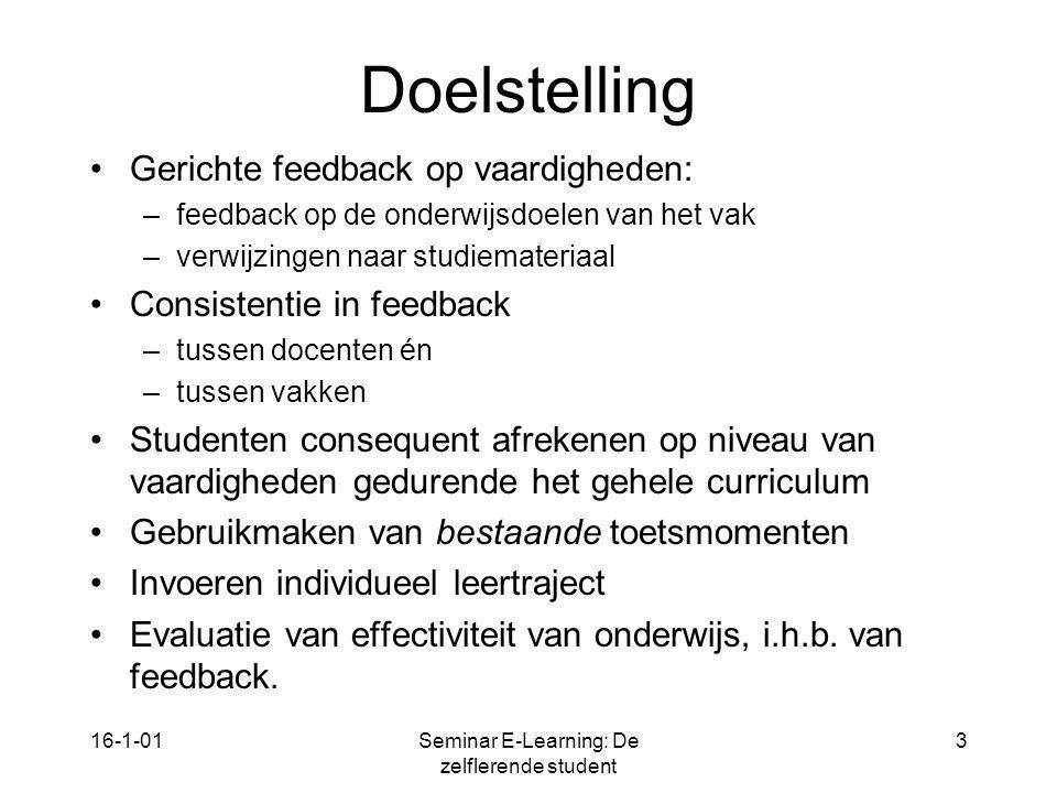 16-1-01Seminar E-Learning: De zelflerende student 3 Doelstelling Gerichte feedback op vaardigheden: –feedback op de onderwijsdoelen van het vak –verwi