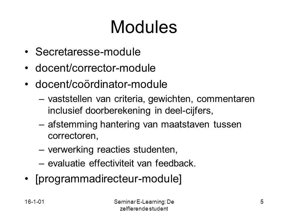 16-1-01Seminar E-Learning: De zelflerende student 5 Modules Secretaresse-module docent/corrector-module docent/coördinator-module –vaststellen van cri