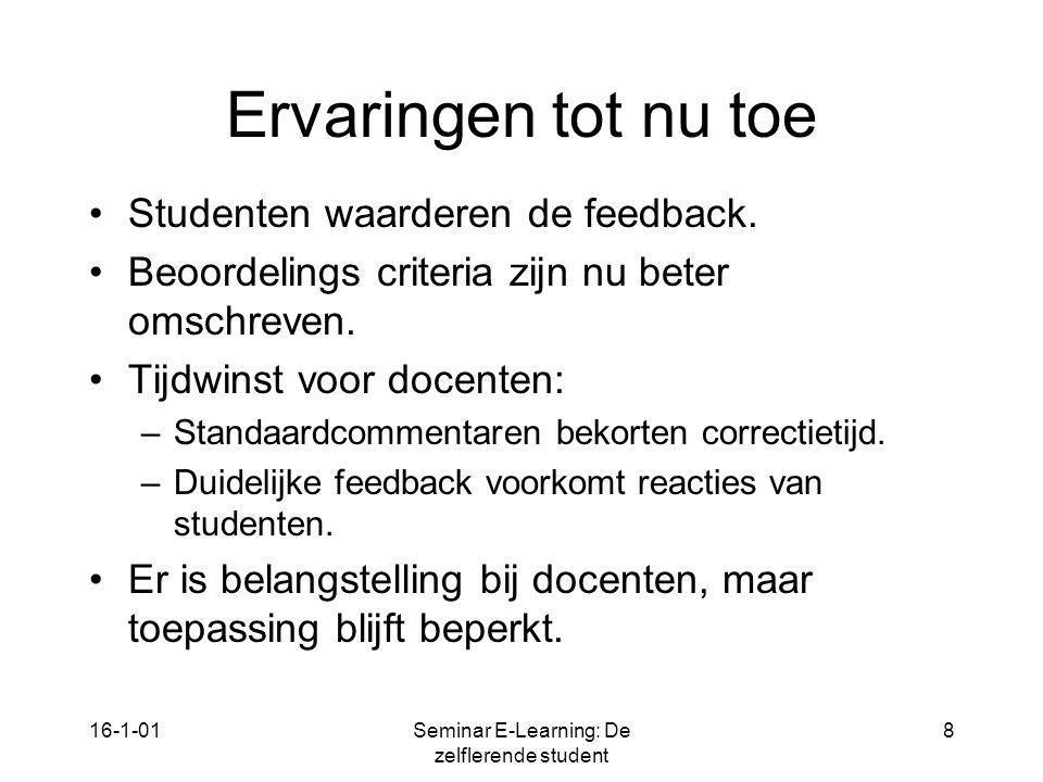 16-1-01Seminar E-Learning: De zelflerende student 8 Ervaringen tot nu toe Studenten waarderen de feedback. Beoordelings criteria zijn nu beter omschre