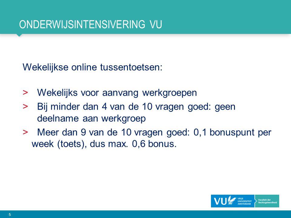 5 ONDERWIJSINTENSIVERING VU Wekelijkse online tussentoetsen: > Wekelijks voor aanvang werkgroepen > Bij minder dan 4 van de 10 vragen goed: geen deeln