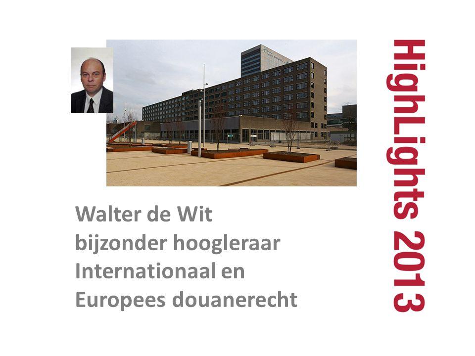 Walter de Wit bijzonder hoogleraar Internationaal en Europees douanerecht