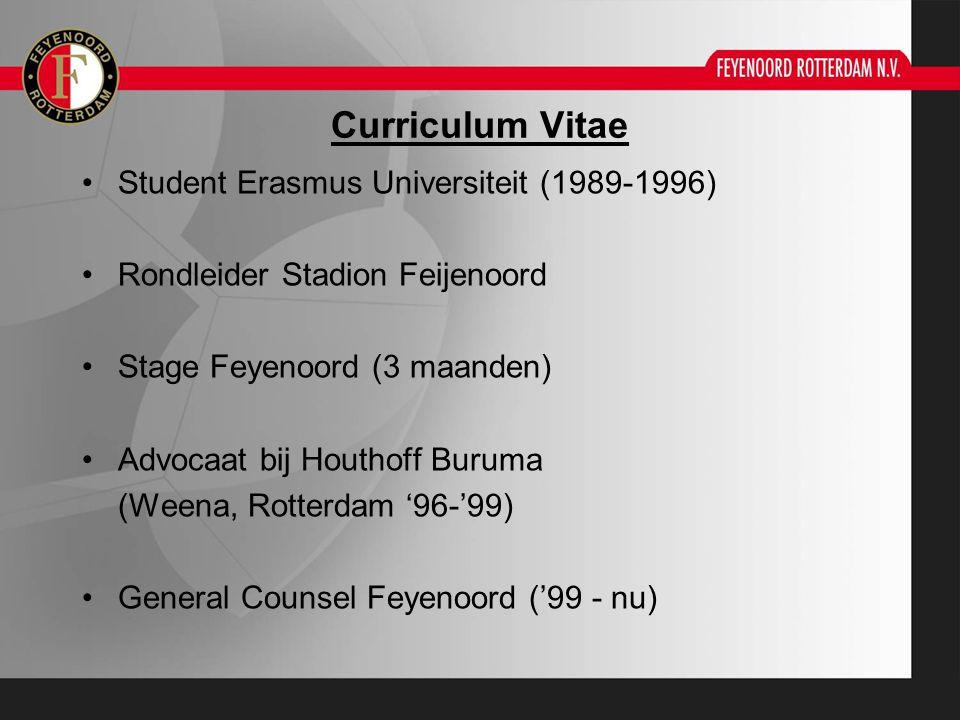 Curriculum Vitae Student Erasmus Universiteit (1989-1996) Rondleider Stadion Feijenoord Stage Feyenoord (3 maanden) Advocaat bij Houthoff Buruma (Ween