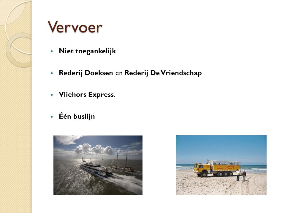 Vervoer Niet toegankelijk Rederij Doeksen en Rederij De Vriendschap Vliehors Express. Één buslijn
