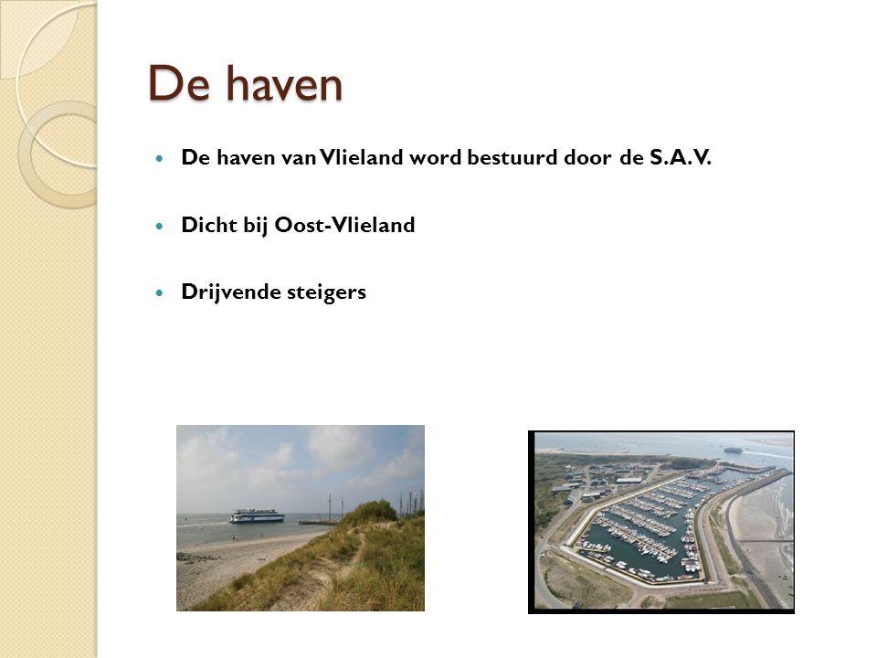 De haven De haven van Vlieland word bestuurd door de S.A.V. Dicht bij Oost-Vlieland Drijvende steigers