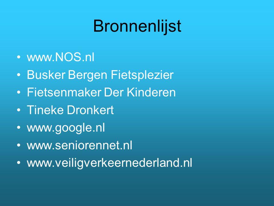 Bronnenlijst www.NOS.nl Busker Bergen Fietsplezier Fietsenmaker Der Kinderen Tineke Dronkert www.google.nl www.seniorennet.nl www.veiligverkeernederland.nl