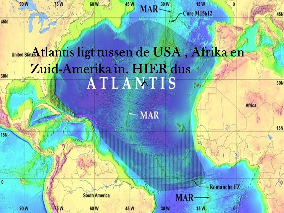 Atlantis ligt tussen de USA, Afrika en Zuid-Amerika in. HIER dus ^