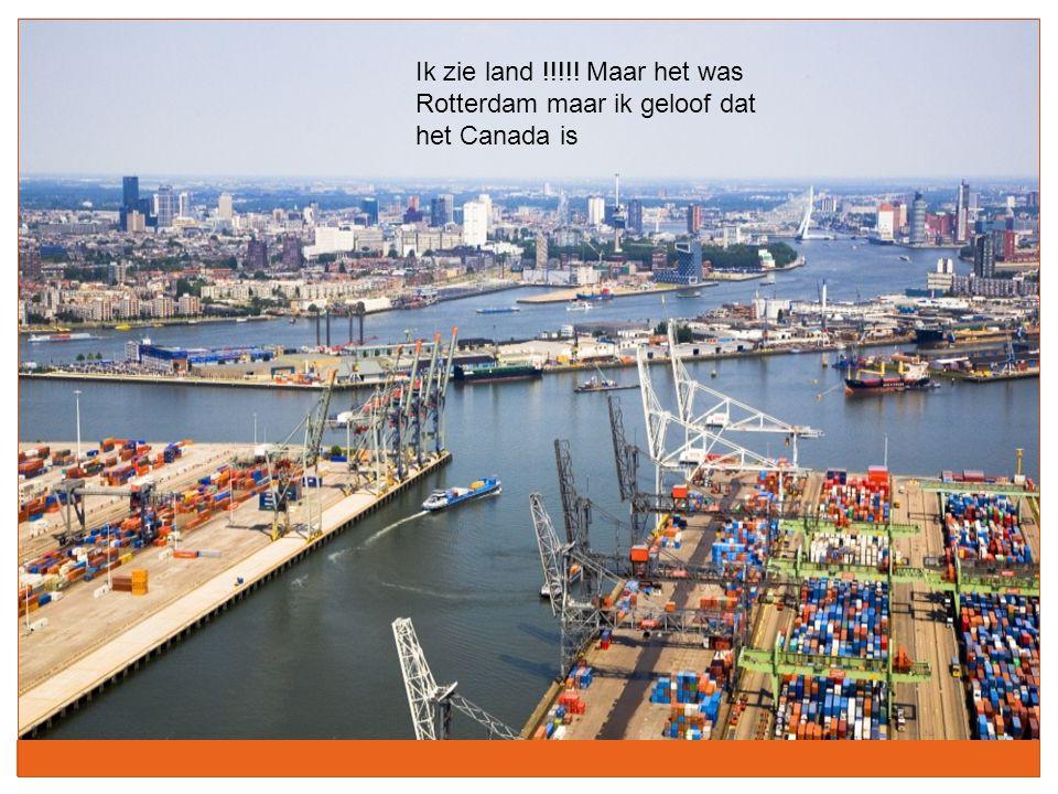 Ik zie land !!!!! Maar het was Rotterdam maar ik geloof dat het Canada is