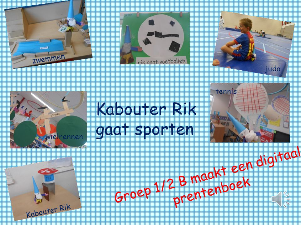 Groep 1/2 B maakt een digitaal prentenboek Kabouter Rik zwemmen judo wielrennen tennis Kabouter Rik gaat sporten
