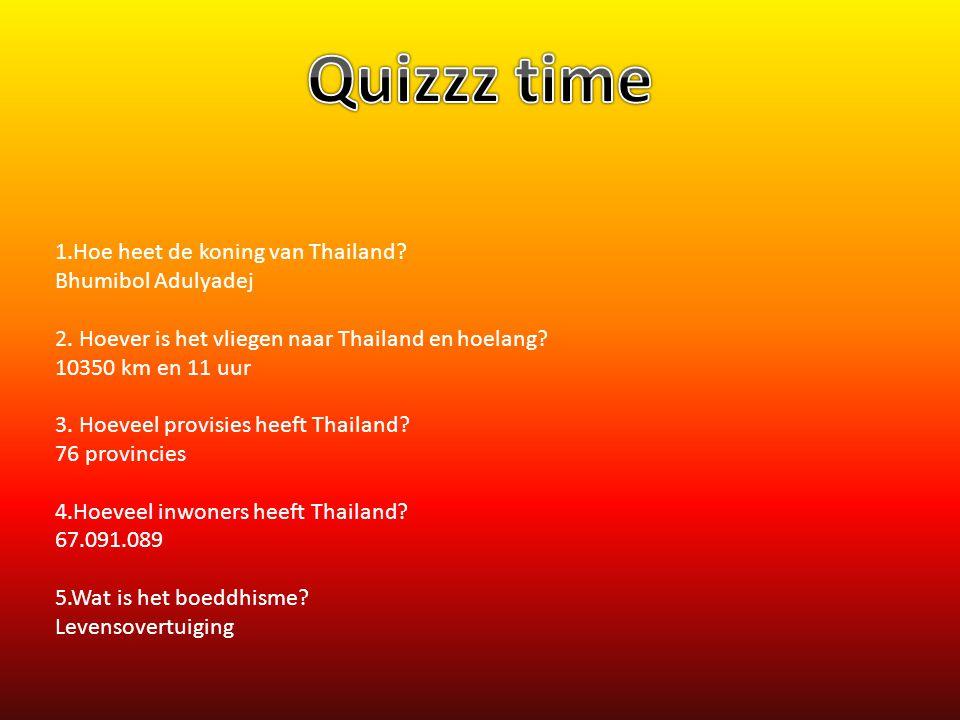 1.Hoe heet de koning van Thailand? Bhumibol Adulyadej 2. Hoever is het vliegen naar Thailand en hoelang? 10350 km en 11 uur 3. Hoeveel provisies heeft