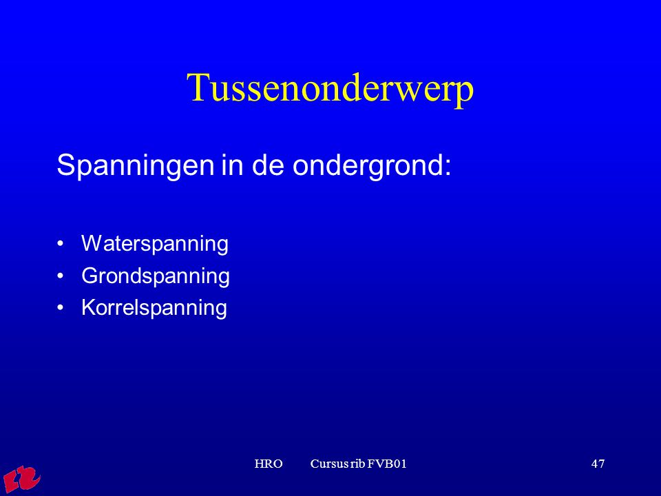 HRO Cursus rib FVB0147 Tussenonderwerp Spanningen in de ondergrond: Waterspanning Grondspanning Korrelspanning