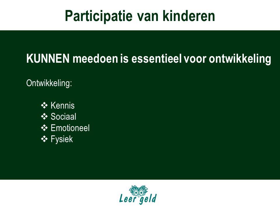 Participatie van kinderen meedoen is essentieel voor ontwikkeling Ontwikkeling:  Kennis  Sociaal  Emotioneel  Fysiek KUNNEN