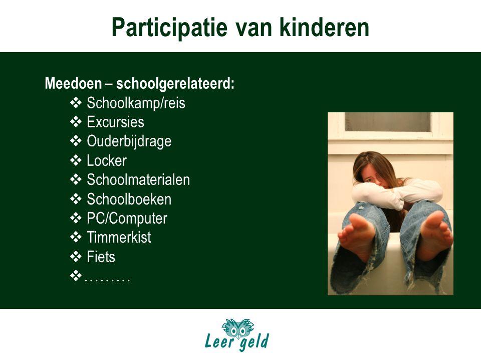 Participatie van kinderen Meedoen – schoolgerelateerd:  Schoolkamp/reis  Excursies  Ouderbijdrage  Locker  Schoolmaterialen  Schoolboeken  PC/Computer  Timmerkist  Fiets  ………