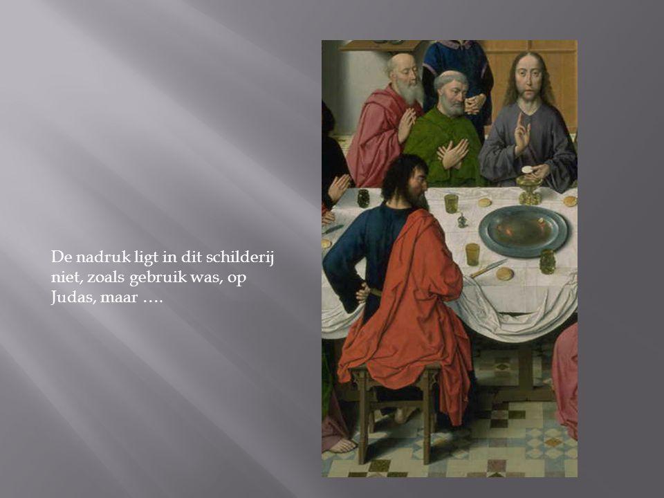 De nadruk ligt in dit schilderij niet, zoals gebruik was, op Judas, maar ….