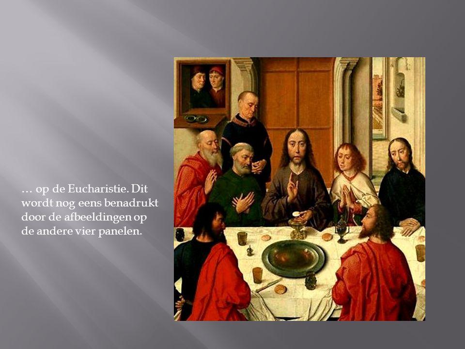… op de Eucharistie. Dit wordt nog eens benadrukt door de afbeeldingen op de andere vier panelen.
