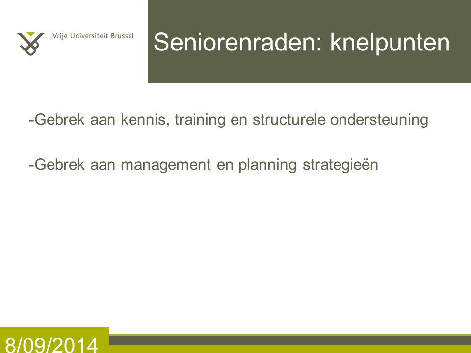 Seniorenraden: knelpunten -Gebrek aan kennis, training en structurele ondersteuning -Gebrek aan management en planning strategieën 8/09/2014