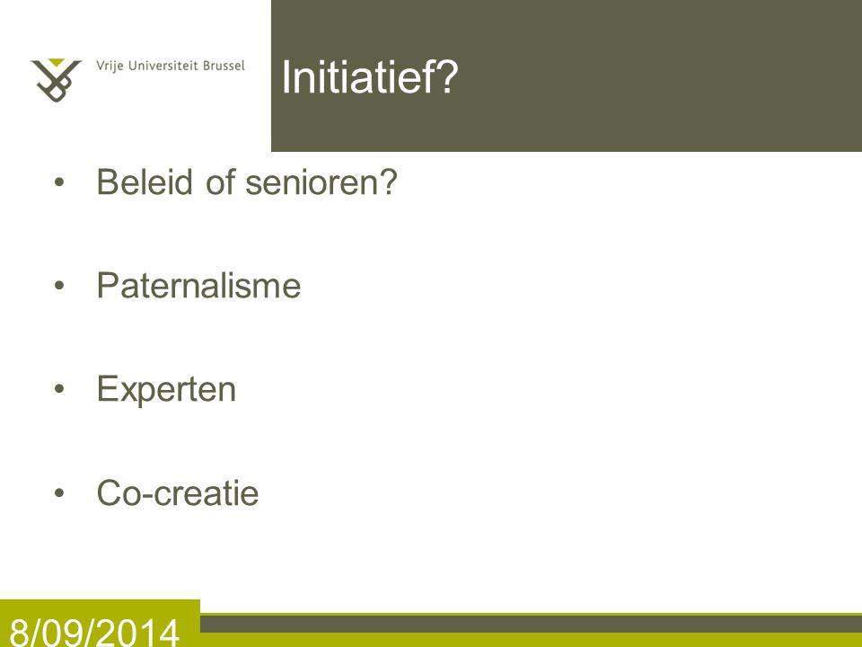 Initiatief? Beleid of senioren? Paternalisme Experten Co-creatie 8/09/2014