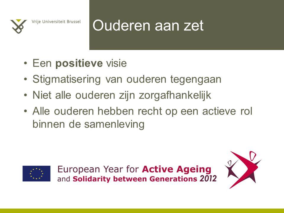 Ouderen aan zet Een positieve visie Stigmatisering van ouderen tegengaan Niet alle ouderen zijn zorgafhankelijk Alle ouderen hebben recht op een actieve rol binnen de samenleving