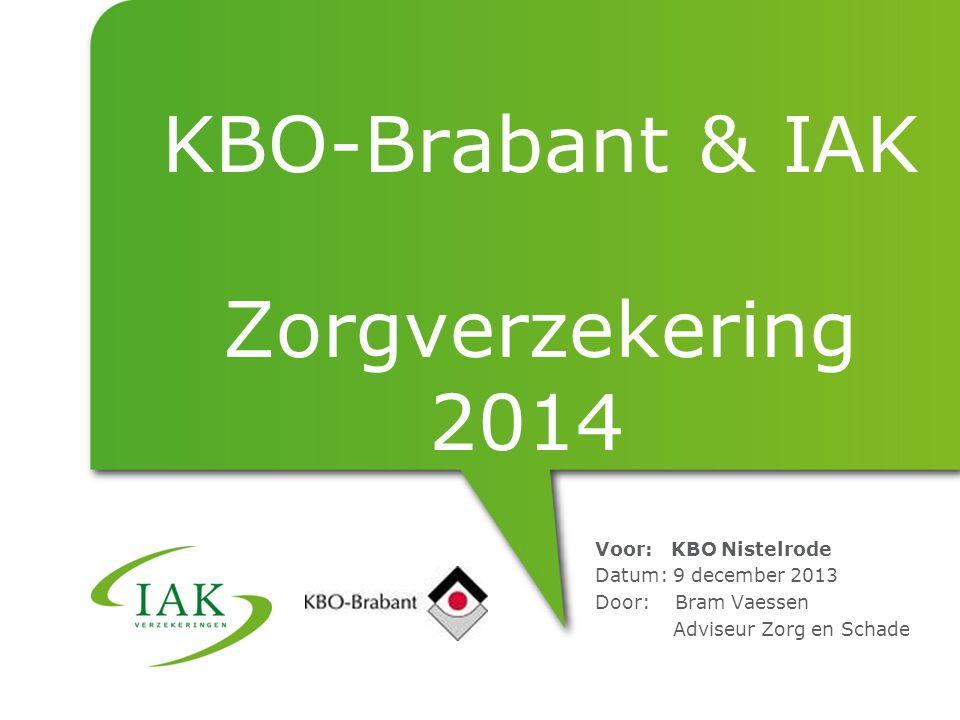 KBO-Brabant & IAK Zorgverzekering 2014 Voor: KBO Nistelrode Datum: 9 december 2013 Door: Bram Vaessen Adviseur Zorg en Schade