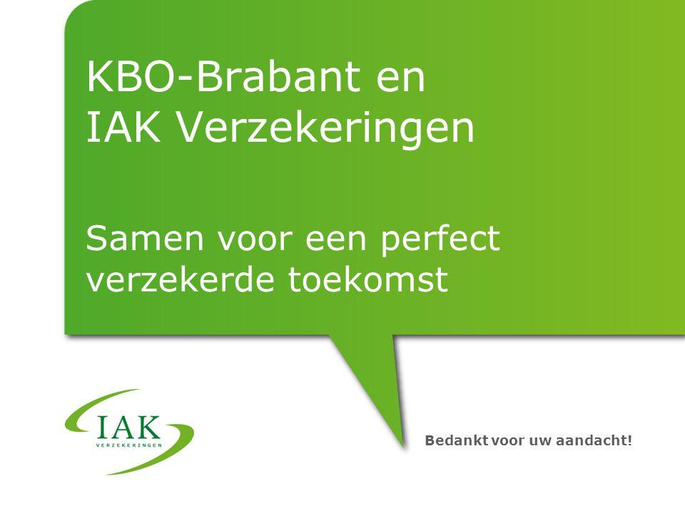 Bedankt voor uw aandacht! KBO-Brabant en IAK Verzekeringen Samen voor een perfect verzekerde toekomst