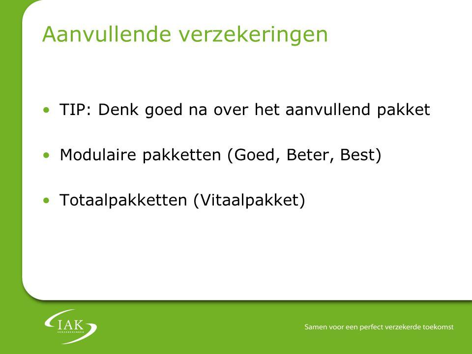 Aanvullende verzekeringen TIP: Denk goed na over het aanvullend pakket Modulaire pakketten (Goed, Beter, Best) Totaalpakketten (Vitaalpakket)