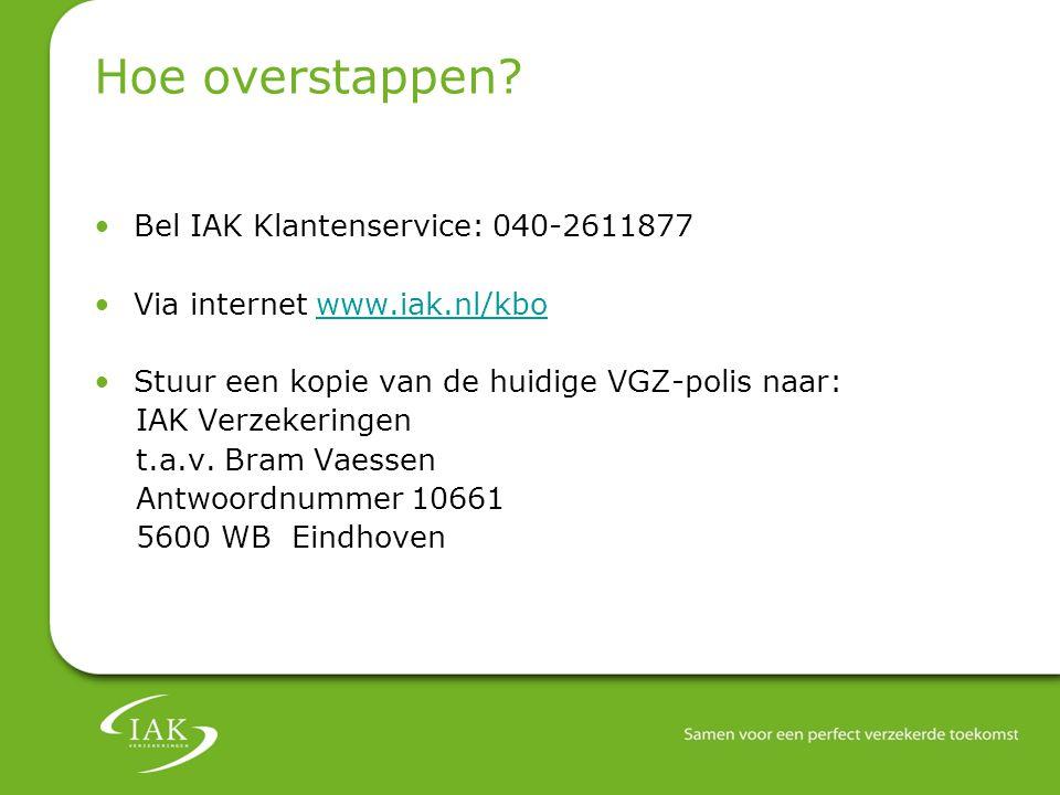 Hoe overstappen? Bel IAK Klantenservice: 040-2611877 Via internet www.iak.nl/kbowww.iak.nl/kbo Stuur een kopie van de huidige VGZ-polis naar: IAK Verz