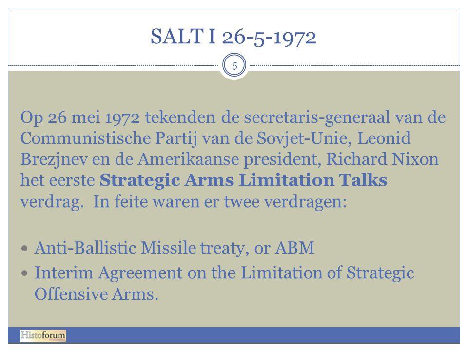 SALT I 26-5-1972 5 Op 26 mei 1972 tekenden de secretaris-generaal van de Communistische Partij van de Sovjet-Unie, Leonid Brezjnev en de Amerikaanse p
