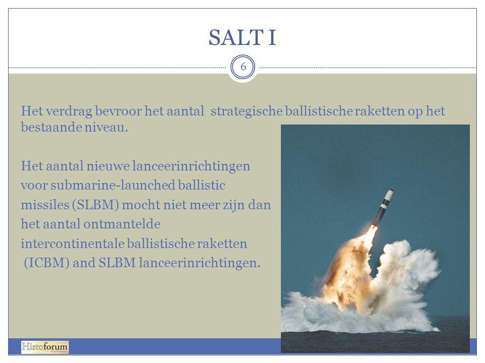SALT I 6 Het verdrag bevroor het aantal strategische ballistische raketten op het bestaande niveau. Het aantal nieuwe lanceerinrichtingen voor submari
