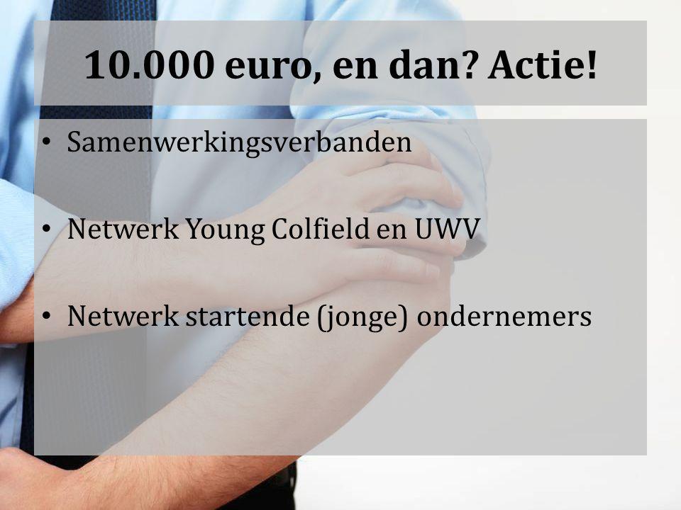 10.000 euro, en dan. Actie.