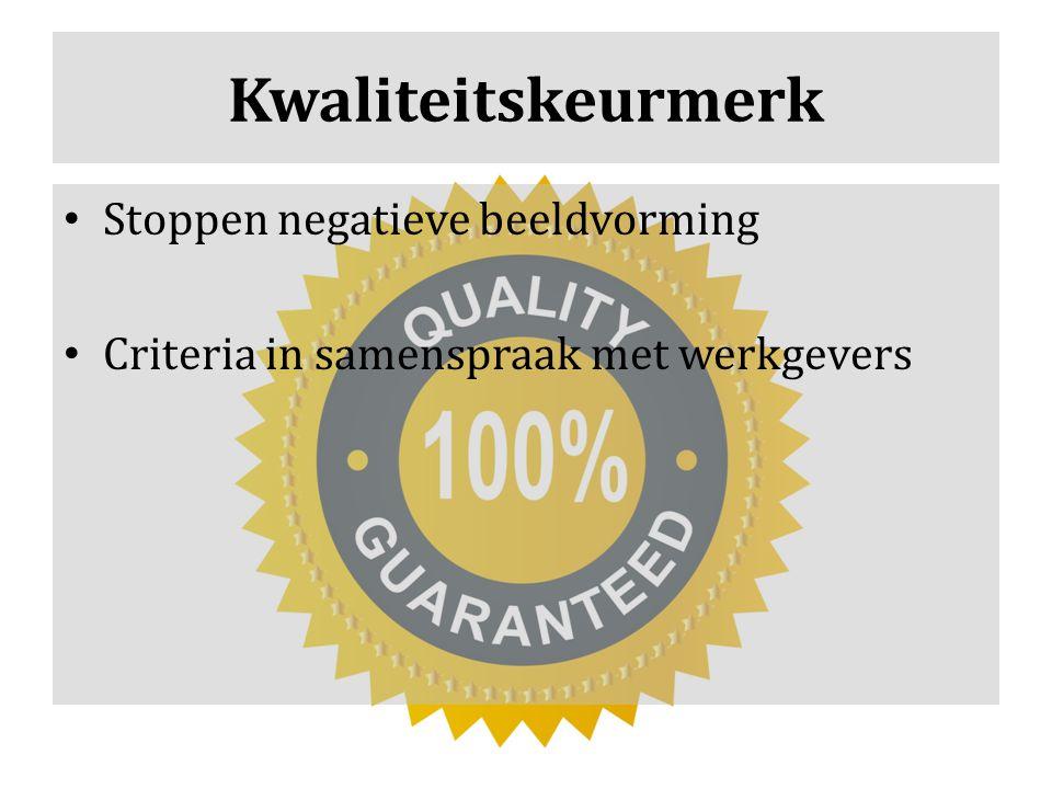 Kwaliteitskeurmerk Stoppen negatieve beeldvorming Criteria in samenspraak met werkgevers