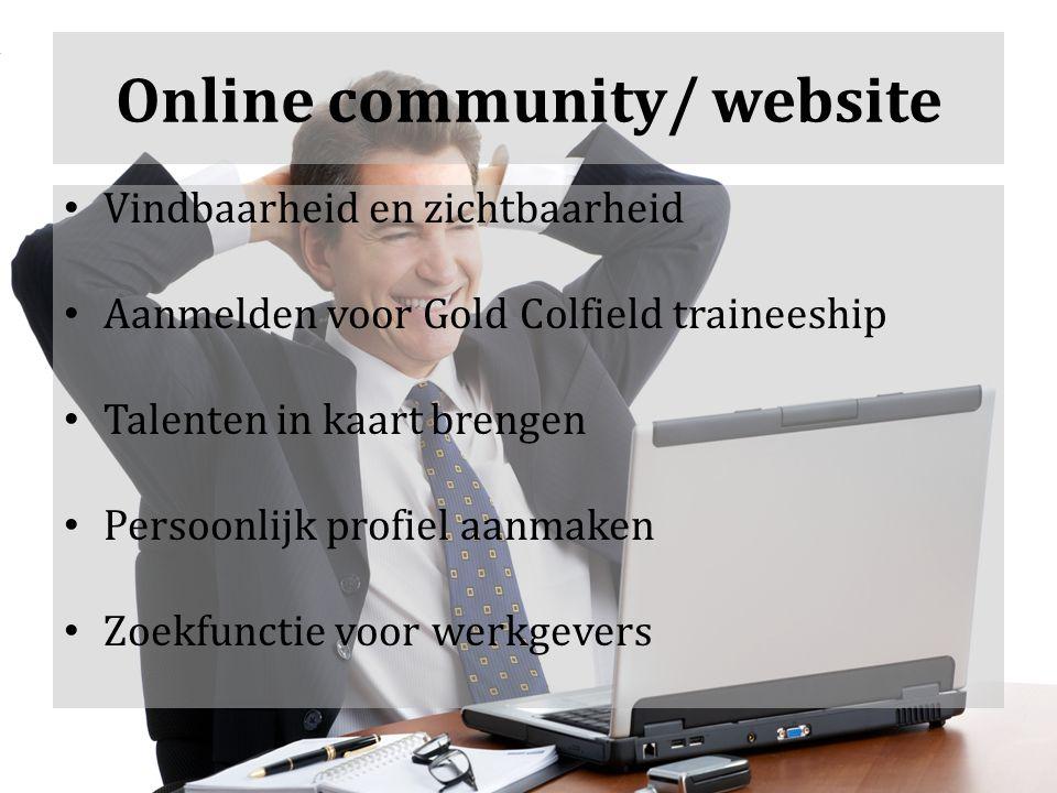 Online community/ website Vindbaarheid en zichtbaarheid Aanmelden voor Gold Colfield traineeship Talenten in kaart brengen Persoonlijk profiel aanmaken Zoekfunctie voor werkgevers