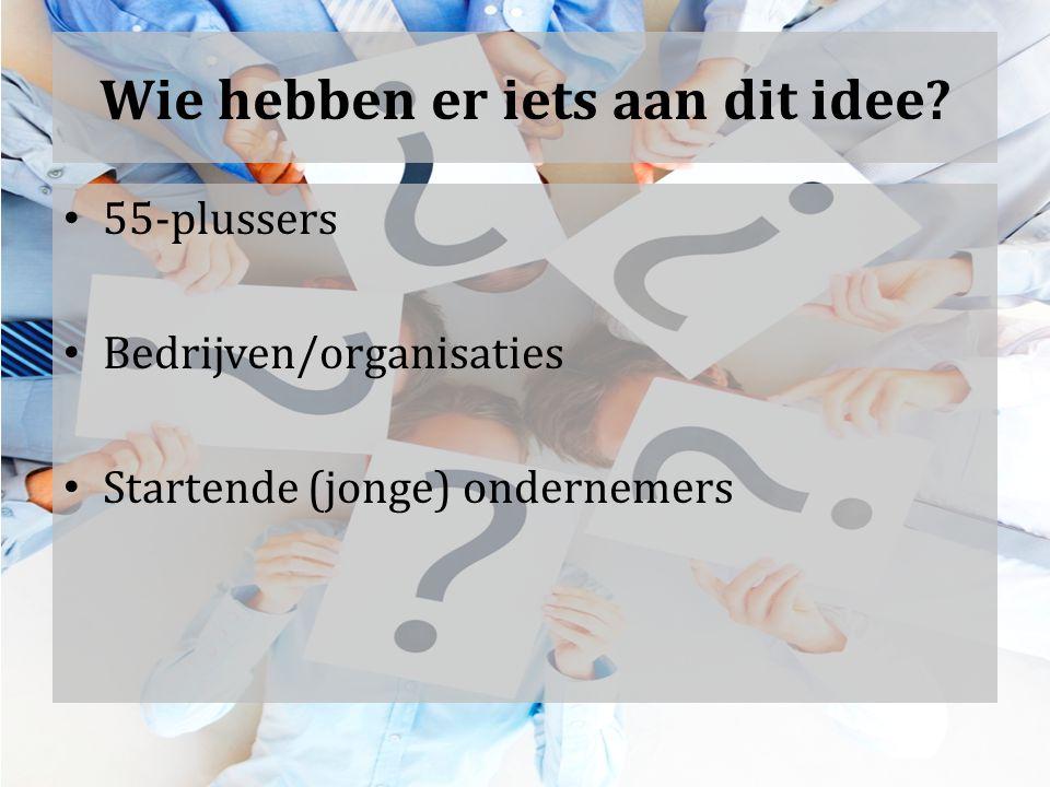 Wie hebben er iets aan dit idee 55-plussers Bedrijven/organisaties Startende (jonge) ondernemers