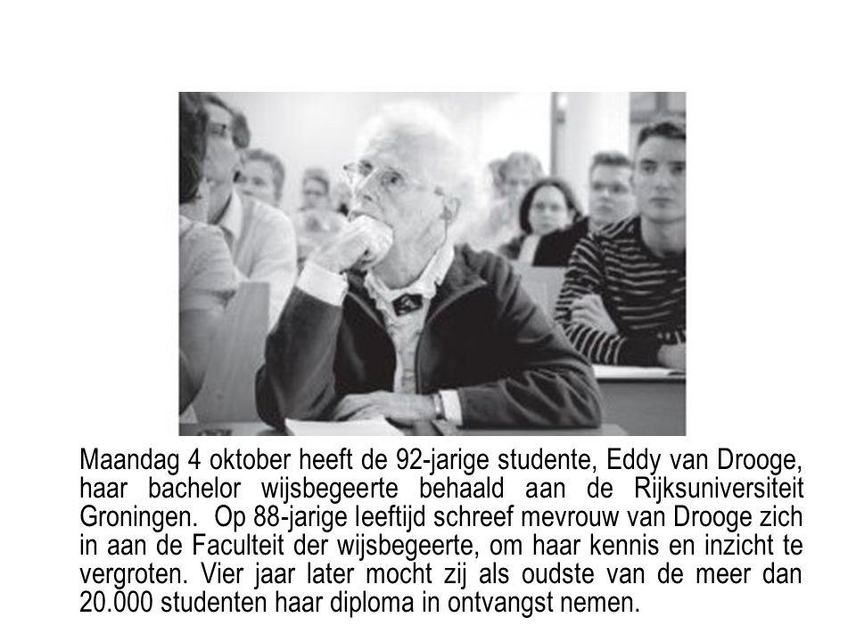 Maandag 4 oktober heeft de 92-jarige studente, Eddy van Drooge, haar bachelor wijsbegeerte behaald aan de Rijksuniversiteit Groningen. Op 88-jarige le