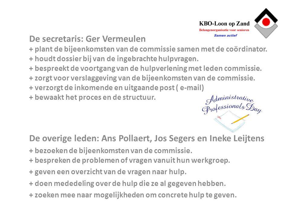 De secretaris: Ger Vermeulen + plant de bijeenkomsten van de commissie samen met de coördinator. + houdt dossier bij van de ingebrachte hulpvragen. +