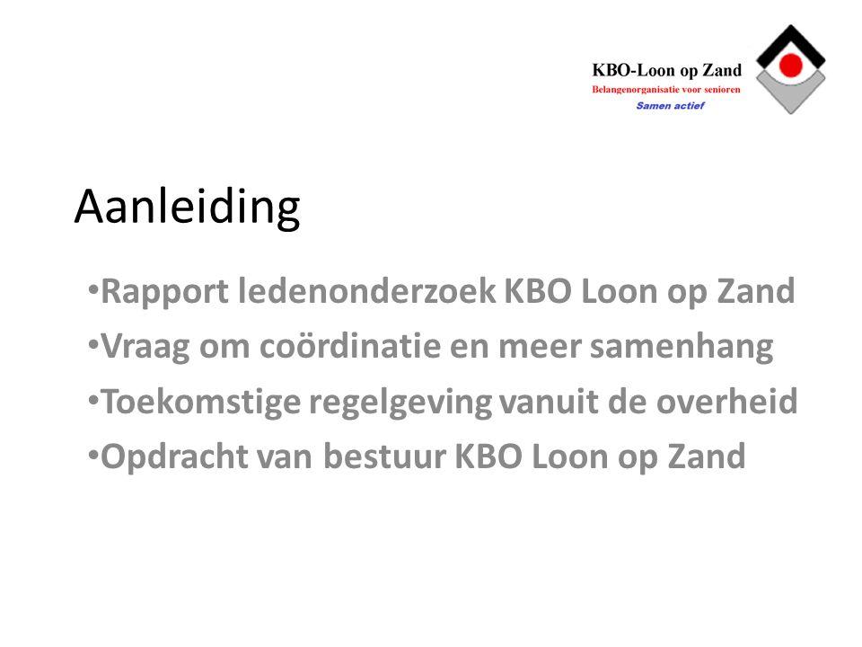 Aanleiding Rapport ledenonderzoek KBO Loon op Zand Vraag om coördinatie en meer samenhang Toekomstige regelgeving vanuit de overheid Opdracht van bestuur KBO Loon op Zand
